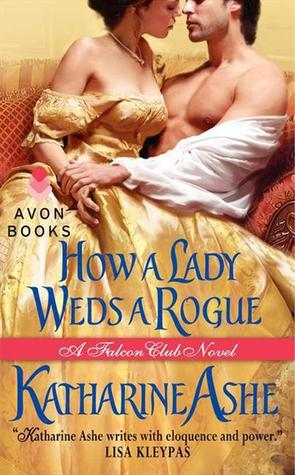 Cover of Ashe's How a Lady Weds a Rogue. A woman in a yellow dress, sleeve falling off her shoulder, sits on the lap of man on a settee, his shirt pushed open. They are about to kiss.