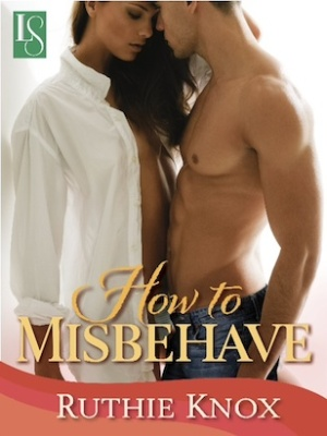 Cover of Knox's How to Misbehave. Woman in a man's white collared shirt on the let, the shirt is open and she is naked underneath. Her body is pressed up against the naked torso of a hunky, muscular man.